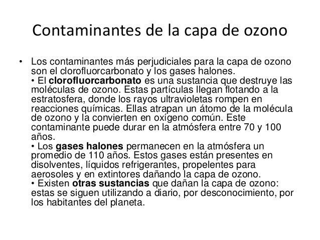 Contaminantes de la capa de ozono • Los contaminantes más perjudiciales para la capa de ozono son el clorofluorcarbonato y...