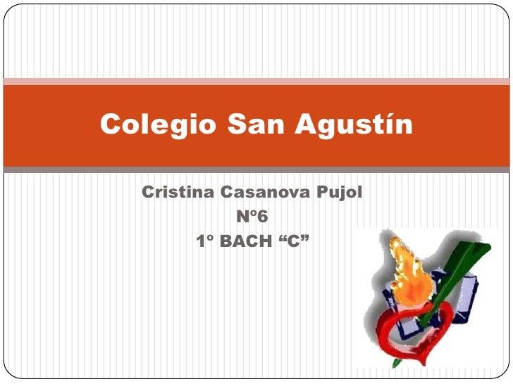 "Cristina Casanova Pujol<br />Nº6<br />1º BACH ""C""<br />Colegio San Agustín<br />"