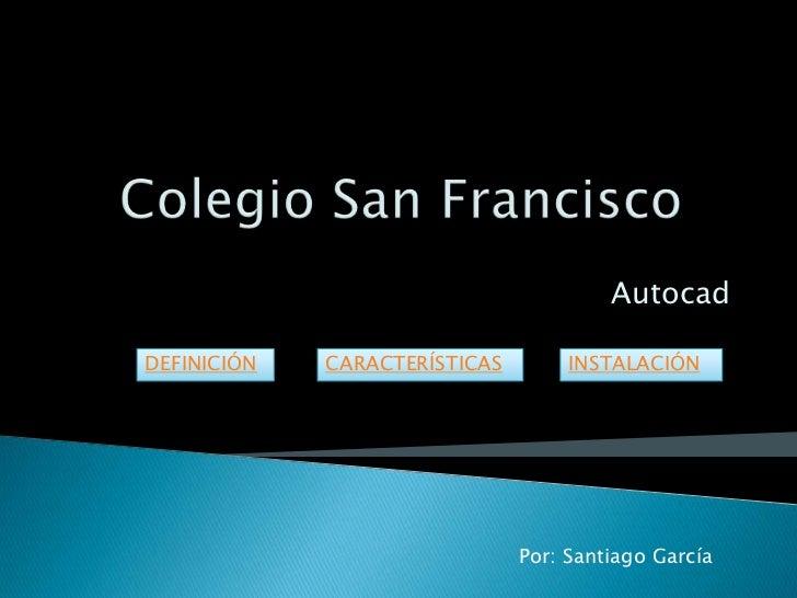 AutocadDEFINICIÓN   CARACTERÍSTICAS        INSTALACIÓN                               Por: Santiago García