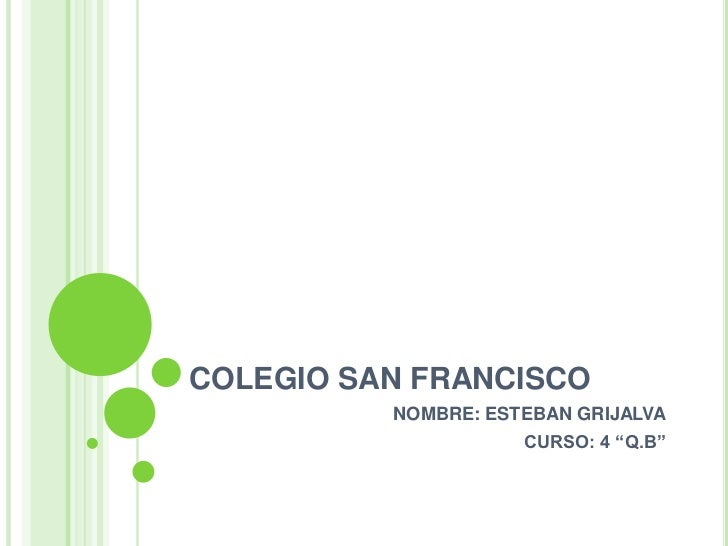 """COLEGIO SAN FRANCISCO<br />NOMBRE: ESTEBAN GRIJALVA<br />CURSO: 4 """"Q.B""""<br />"""