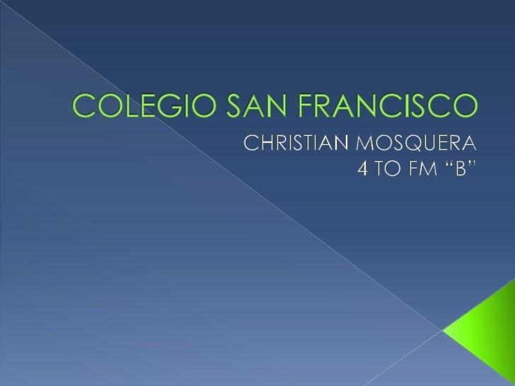 "COLEGIO SAN FRANCISCO<br />CHRISTIAN MOSQUERA<br />4 TO FM ""B""<br />"