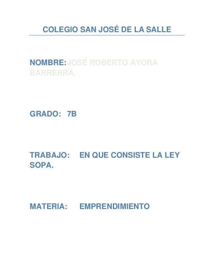 COLEGIO SAN JOSÉ DE LA SALLENOMBRE: JOSÉ ROBERTO AYORABARRERRA.GRADO: 7BTRABAJO:    EN QUE CONSISTE LA LEYSOPA.MATERIA:   ...