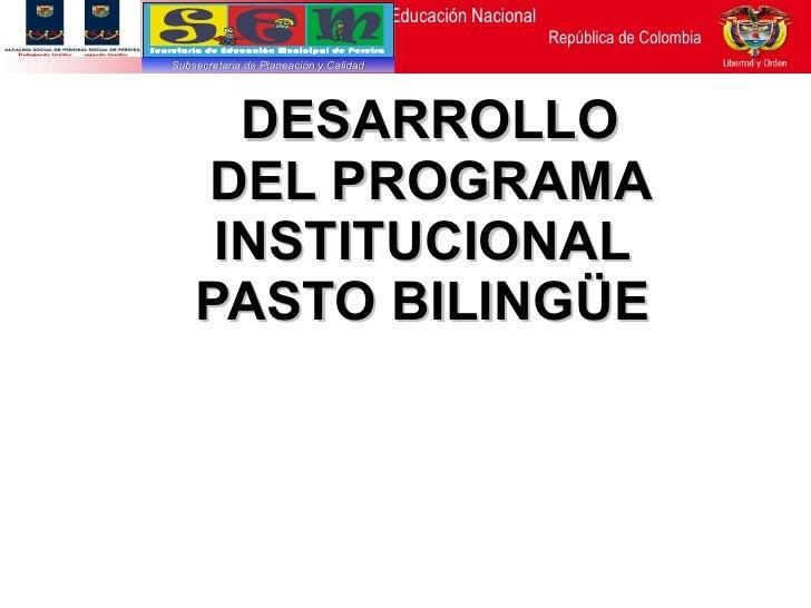 DESARROLLO DEL PROGRAMA INSTITUCIONAL  PASTO BILINGÜE  Subsecretaria de Planeación y Calidad