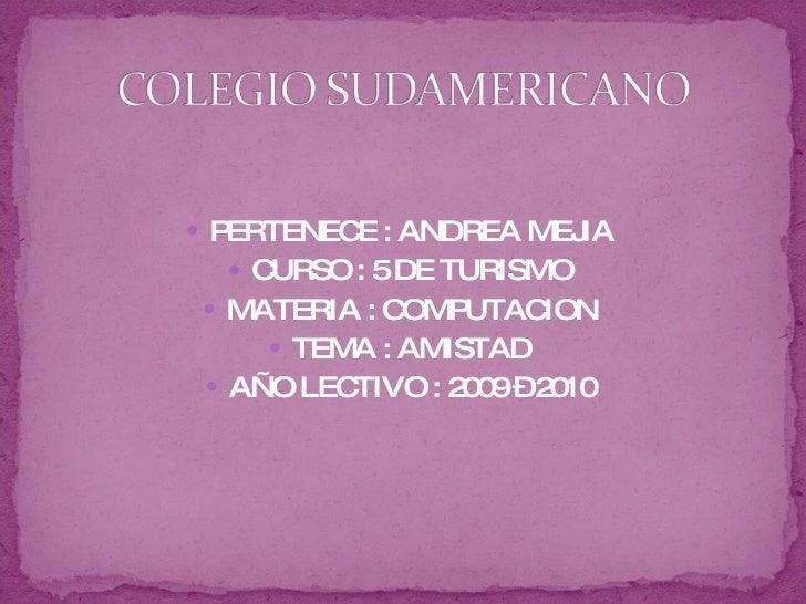 <ul><li>PERTENECE : ANDREA MEJIA  </li></ul><ul><li>CURSO : 5 DE TURISMO  </li></ul><ul><li>MATERIA : COMPUTACION  </li></...