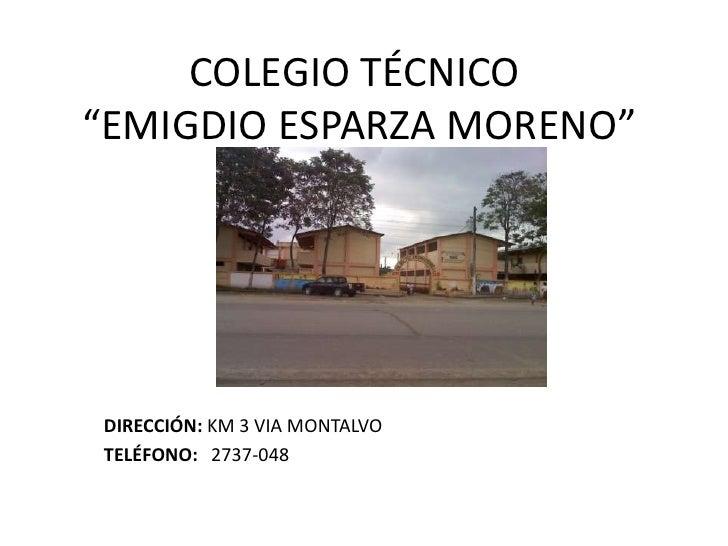 """COLEGIO TÉCNICO """"EMIGDIO ESPARZA MORENO""""<br />DIRECCIÓN: KM 3 VIA MONTALVO<br />TELÉFONO:   2737-048<br />"""