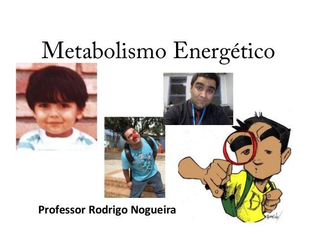 Metabolismo Energético  Professor Rodrigo Nogueira