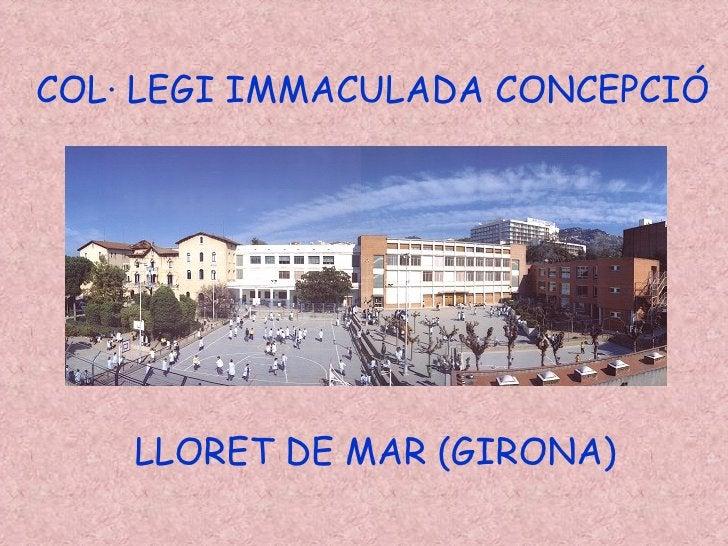 COL· LEGI IMMACULADA CONCEPCIÓ LLORET DE MAR (GIRONA)