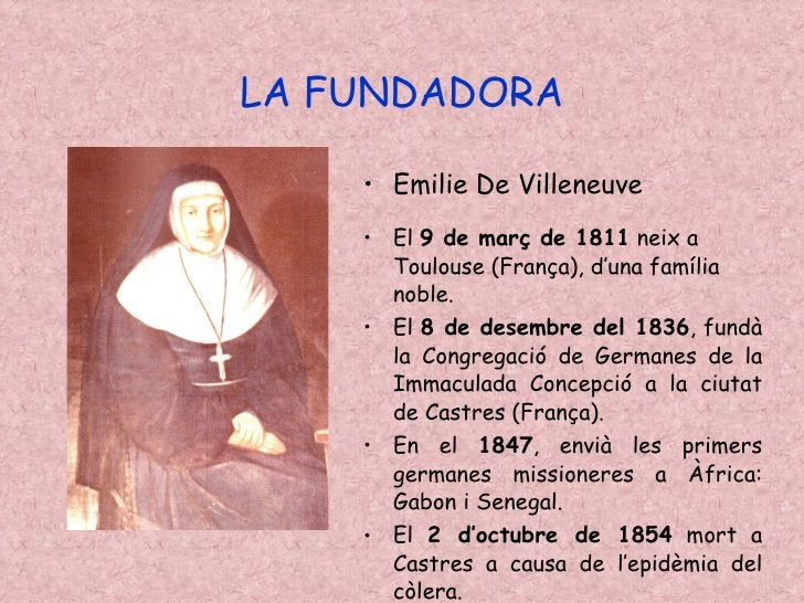LA FUNDADORA <ul><li>Emilie De Villeneuve  </li></ul><ul><li>El  9 de març de 1811  neix a Toulouse (França), d'una famíli...