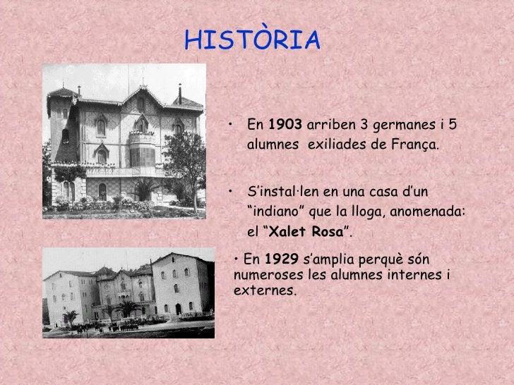 HISTÒRIA <ul><li>En  1903  arriben 3 germanes i 5 alumnes  exiliades de França. </li></ul><ul><li>S'instal·len en una casa...