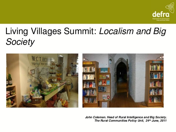 Living Villages Summit: Localism and BigSociety                   John Coleman. Head of Rural Intelligence and Big Society...