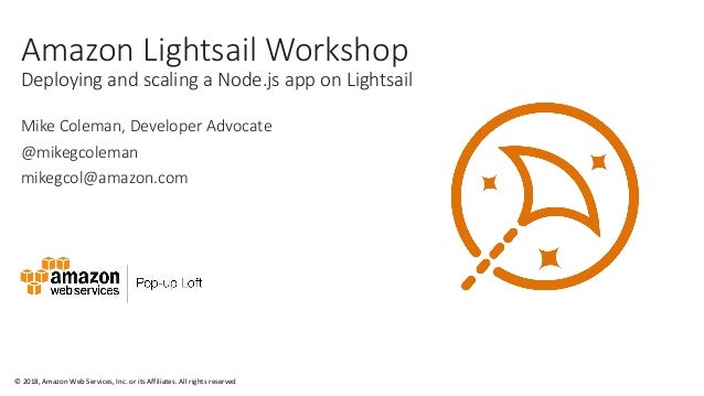 © 2018, Amazon Web Services, Inc. or its Affiliates. All rights reserved Amazon Lightsail Workshop Deploying and scaling a...