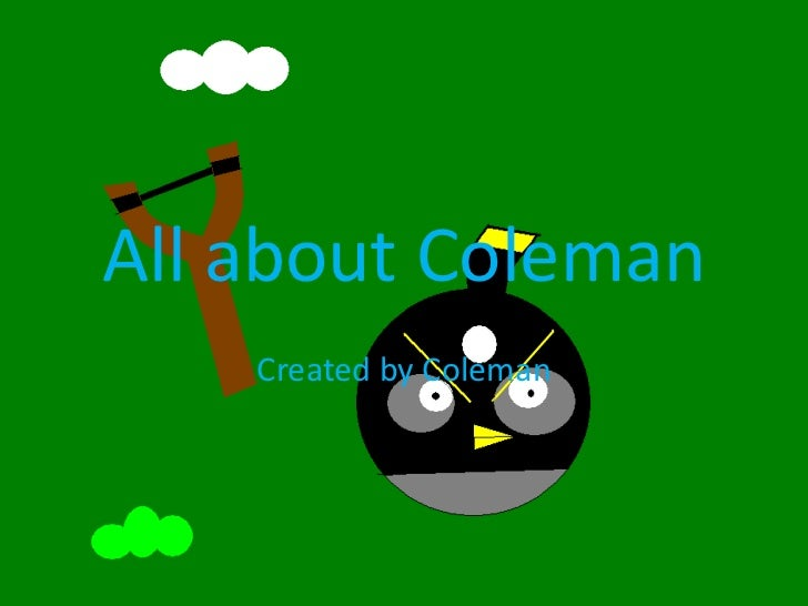 All about Coleman    Created by Coleman