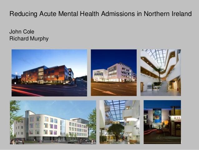 1Reducing Acute Mental Health Admissions in Northern IrelandJohn ColeRichard Murphy