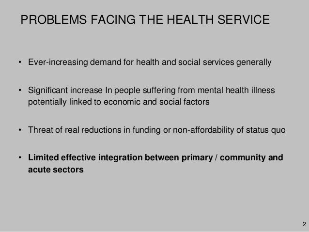 2PROBLEMS FACING THE HEALTH SERVICE• Ever-increasing demand for health and social services generally• Significant increase...