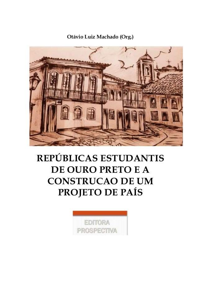Otávio Luiz Machado (Org.) REPÚBLICAS ESTUDANTIS DE OURO PRETO E A CONSTRUCAO DE UM PROJETO DE PAÍS