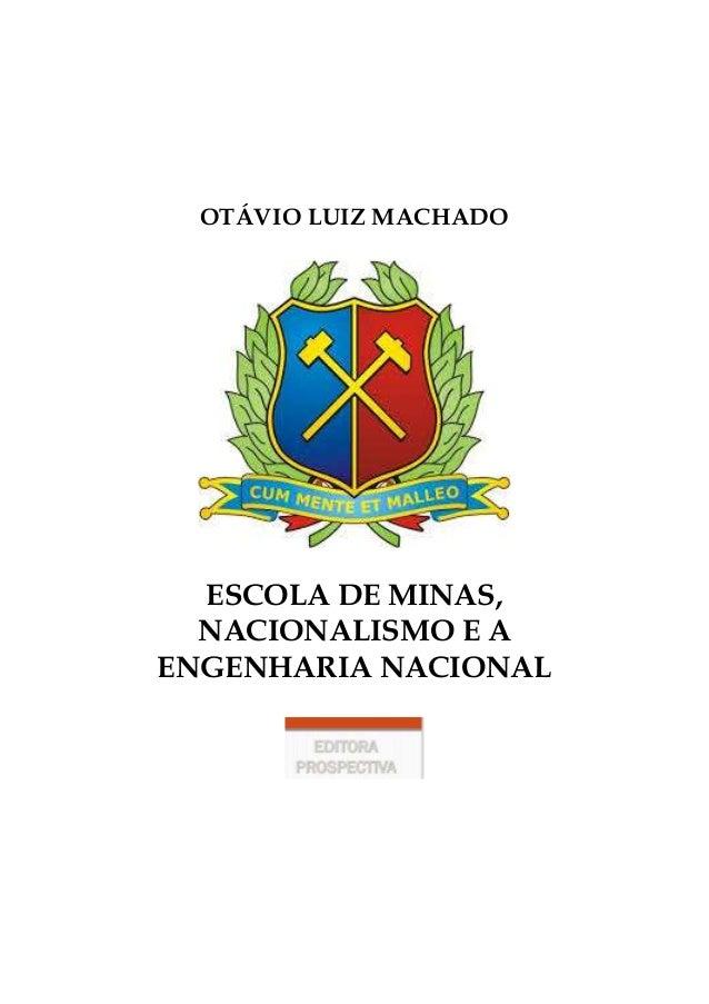 OTÁVIO LUIZ MACHADO ESCOLA DE MINAS, NACIONALISMO E A ENGENHARIA NACIONAL