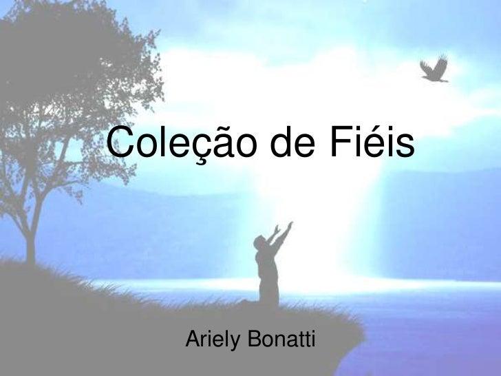 Coleção de Fiéis    Ariely Bonatti