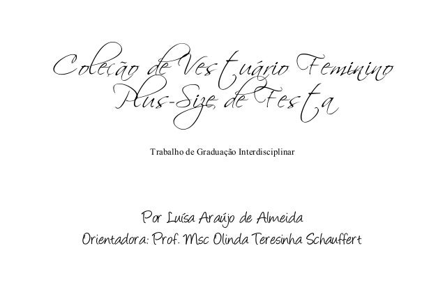 Coleção de Vestuário Feminino     Plus-Size de Festa              Trabalho de Graduação Interdisciplinar             Por L...