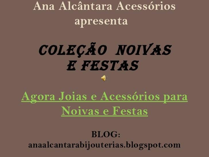 Ana Alcântara Acessórios apresenta    COLEÇÃO  noivas  e festas  Agora Joias e Acessórios para Noivas e Festas  BLOG: anaa...