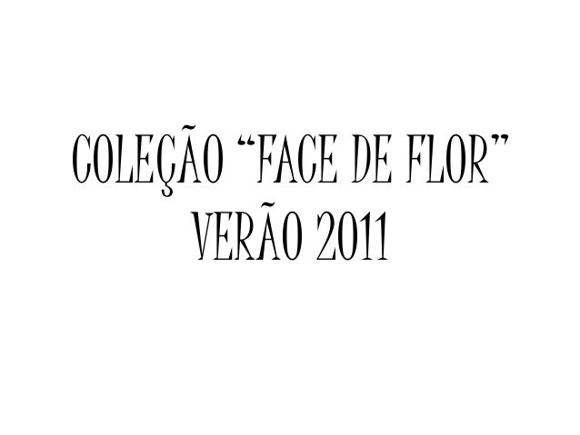 """COLEÇÃO """"FACE DE FLOR"""" VERÃO 2011"""