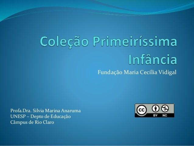 Fundação Maria Cecília Vidigal Profa.Dra. Silvia Marina Anaruma UNESP – Depto de Educação Câmpus de Rio Claro