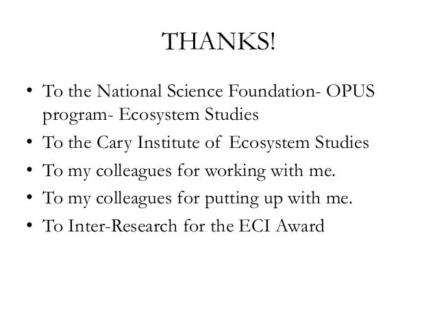 THANKS! • To the National Science Foundation- OPUS program- Ecosystem Studies • To the Cary Institute of Ecosystem Studies...
