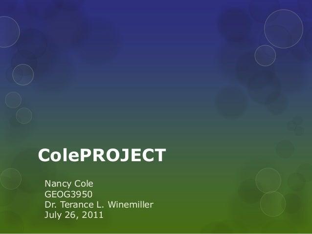 ColePROJECT Nancy Cole GEOG3950 Dr. Terance L. Winemiller July 26, 2011