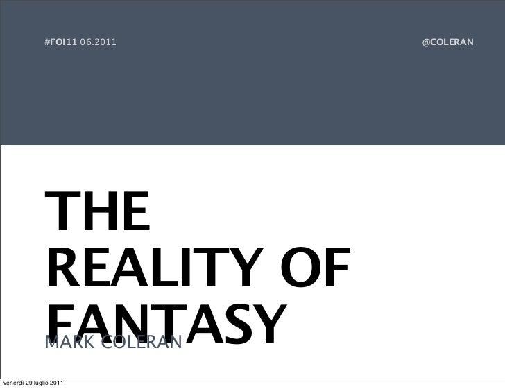 #FOI11 06.2011   @COLERAN              THE              REALITY OF              FANTASY              MARK COLERANvenerdì 2...