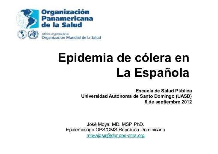 Epidemia de cólera en         La Española                             Escuela de Salud Pública       Universidad Autónoma ...