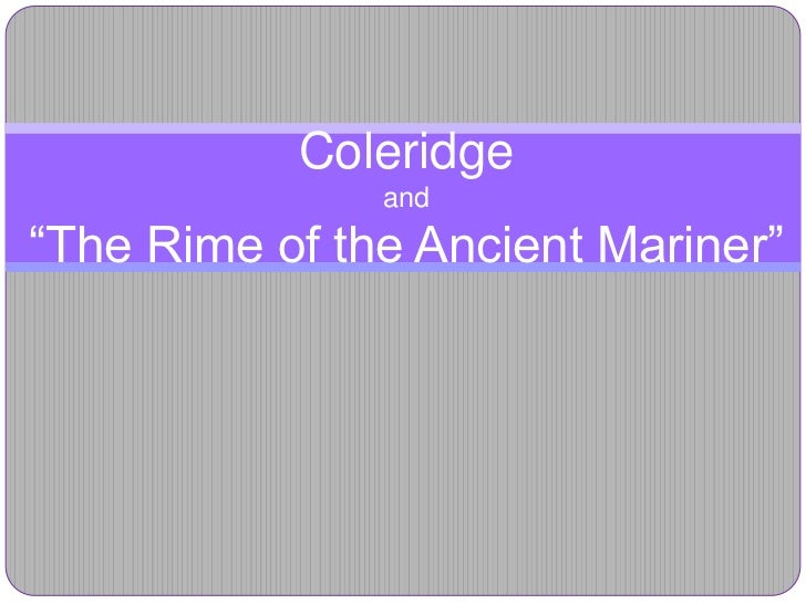 """Coleridge               and""""The Rime of the Ancient Mariner"""""""