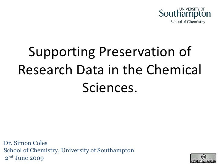 Supporting Preservation of      Research Data in the Chemical                Sciences.   Dr. Simon Coles School of Chemist...