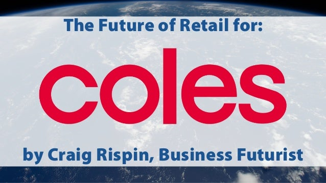 The Future of Retail for: by Craig Rispin, Business Futurist