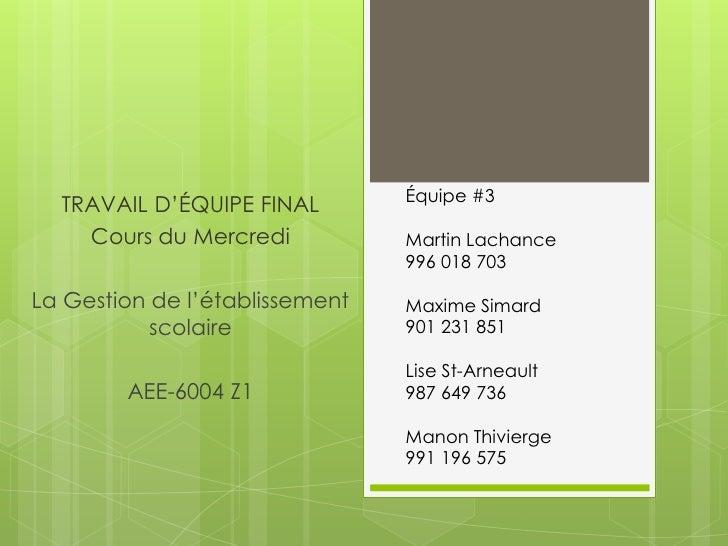 Équipe #3  TRAVAIL D'ÉQUIPE FINAL    Cours du Mercredi           Martin Lachance                                996 018 70...