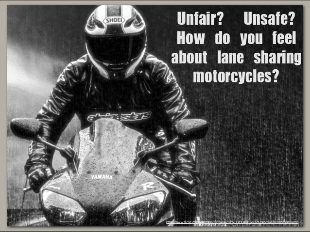 Unfair?	 	 Unsafe?	 	  How	 do	 you	 feel	  about	 lane	 sharing	  motorcycles?  http://www.flickr.com/photos/72334647@N03/...
