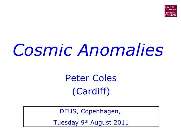Cosmic Anomalies Peter Coles (Cardiff) DEUS, Copenhagen,  Tuesday 9 th  August 2011