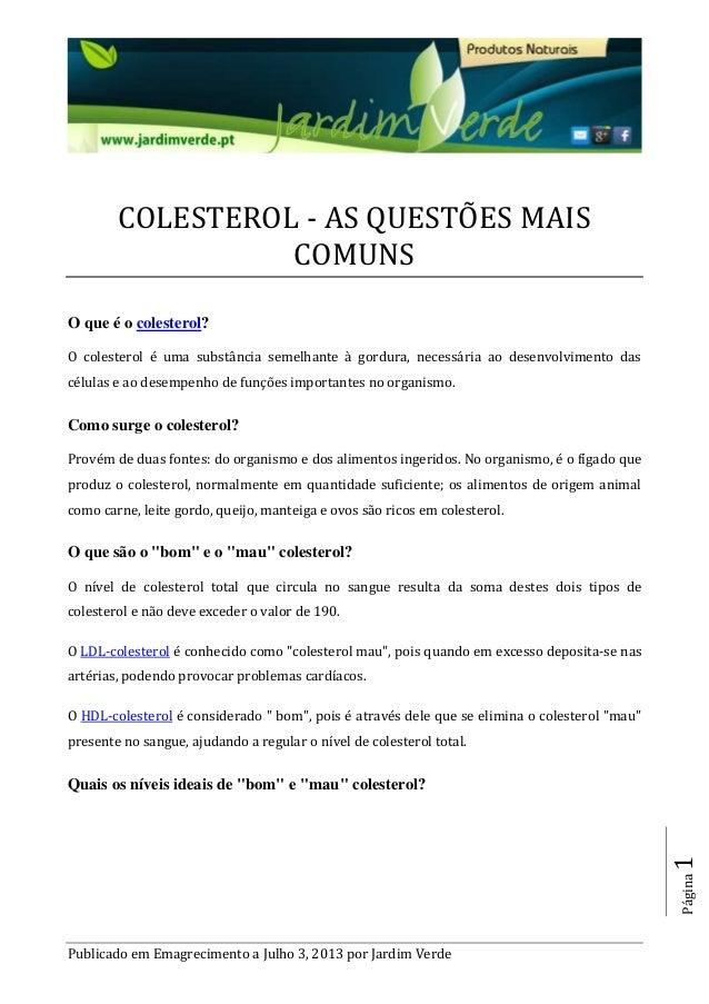 Publicado em Emagrecimento a Julho 3, 2013 por Jardim Verde Página1 COLESTEROL - AS QUESTOES MAIS COMUNS O que é o coleste...