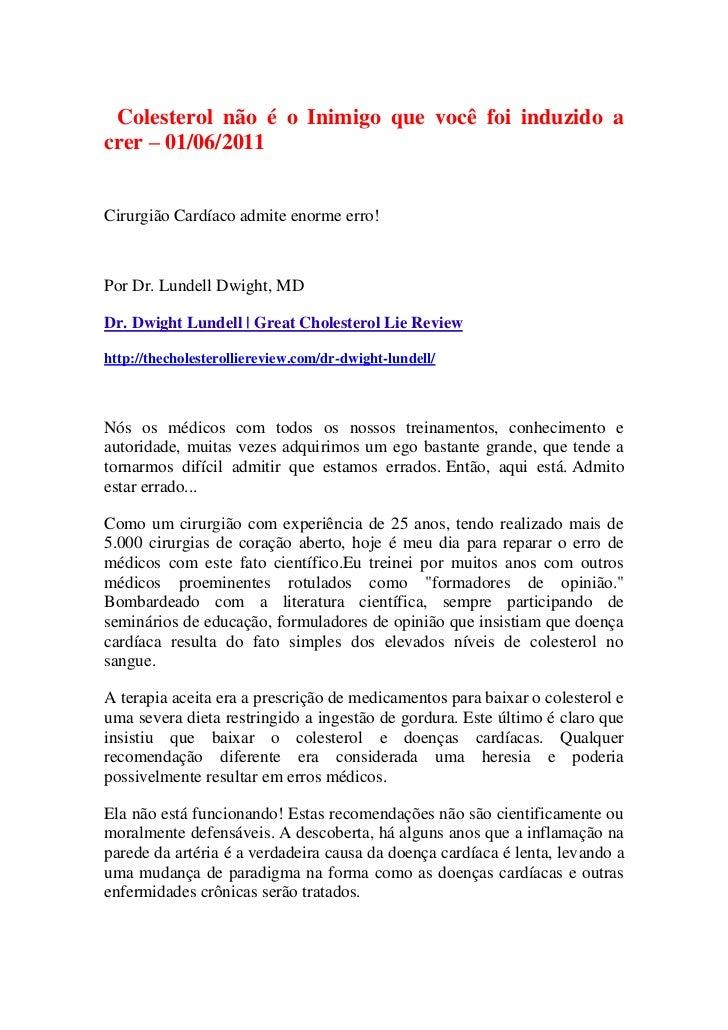 <br />Colesterol não é o Inimigo que você foi induzido a crer – 01/06/2011<br /><br />Cirurgião Cardíaco admite enorme e...