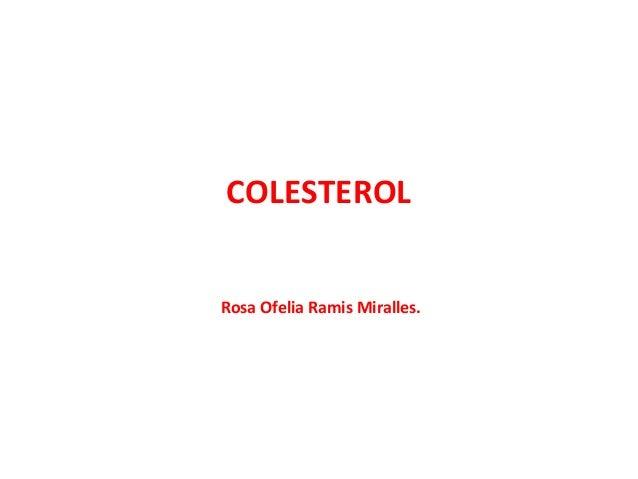 COLESTEROL Rosa Ofelia Ramis Miralles.