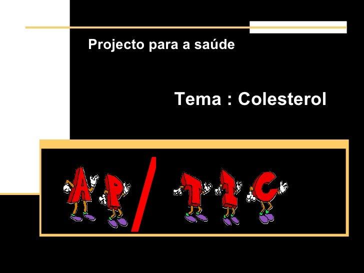 Projecto para a saúde Tema : Colesterol /