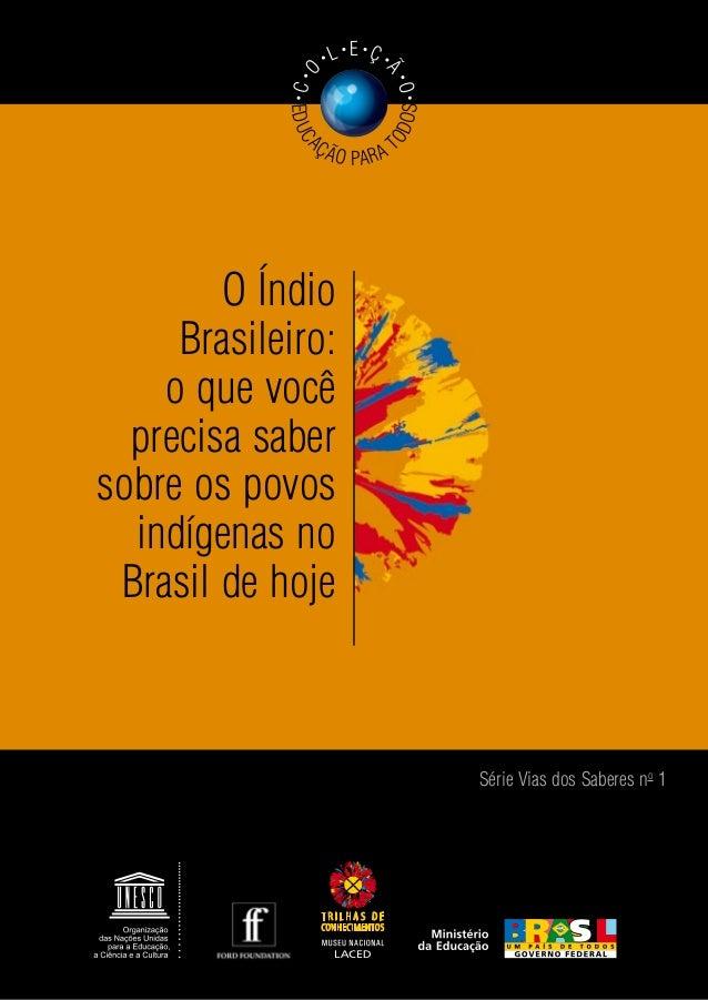 O Índio Brasileiro: o que você precisa saber sobre os povos indígenas no Brasil de hoje Série Vias dos Saberes no 1 EDUC A...