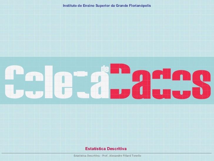 Dados de Coleta Estatística Descritiva Instituto de Ensino Superior da Grande Florianópolis