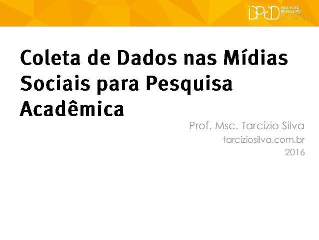 Prof. Msc. Tarcízio Silva tarciziosilva.com.br 2016
