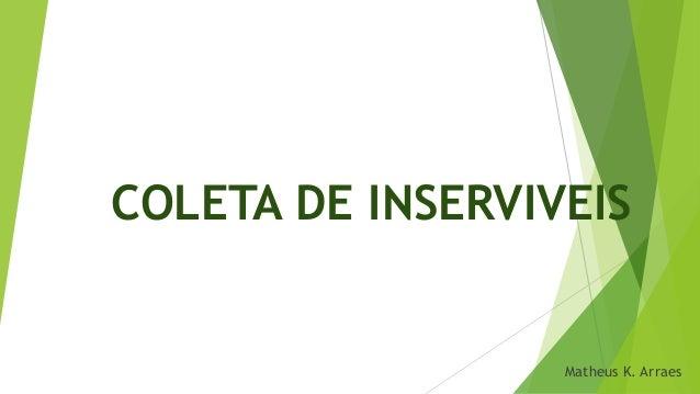 COLETA DE INSERVIVEIS  Matheus K. Arraes