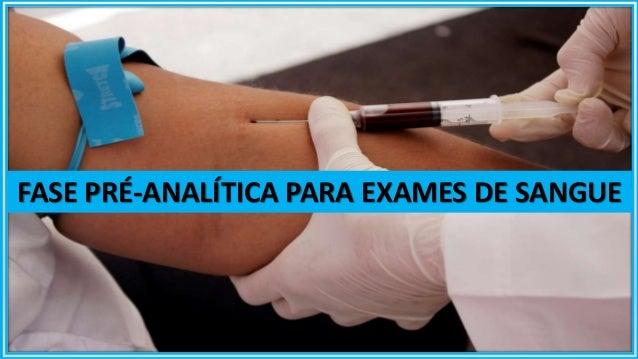 3. Fase Pré-analítica para Exames de Sangue A fase imediatamente anterior à coleta de sangue para exames laboratoriais, de...