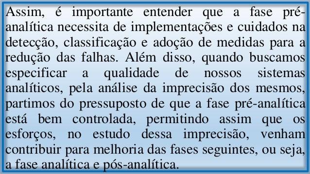 É reconhecido que vários processos pré-analíticos devem ser cumpridos antes da análise das amostras. Neles, estão envolvid...
