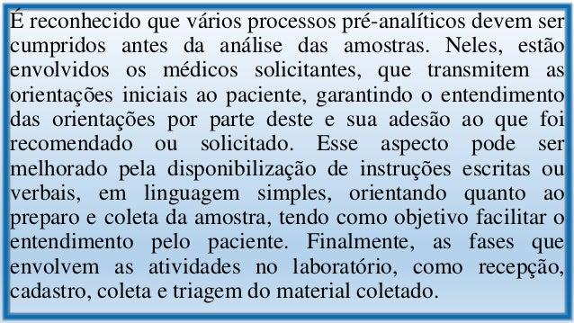 Inúmeras podem ser as variáveis na fase pré-analítica que envolvem os processos no laboratório e que são responsáveis por ...