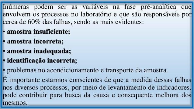 3.1 Procedimentos Básicos para Minimizar Ocorrências de Erro O flebotomista deve se assegurar de que a amostra será colhid...