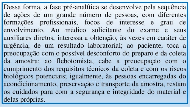 A correta indicação do exame dependerá, primariamente, da familiaridade do médico solicitante com os recursos laboratoriai...