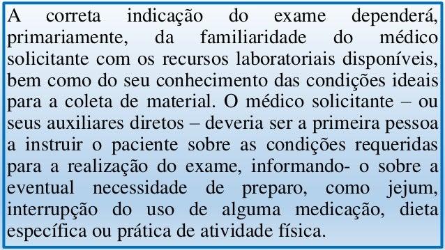 De uma forma ideal, o paciente deveria contatar o laboratório clínico, onde receberia informações adicionais e complementa...