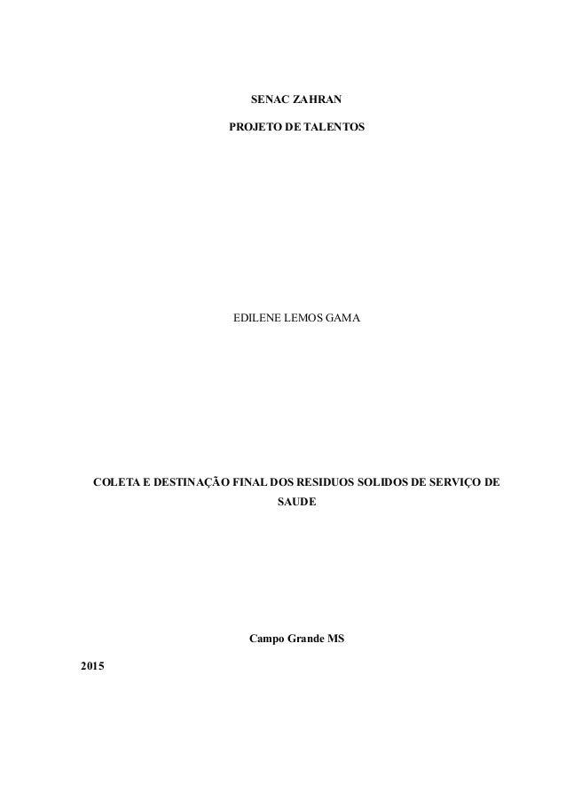 SENAC ZAHRAN PROJETO DE TALENTOS EDILENE LEMOS GAMA COLETA E DESTINAÇÃO FINAL DOS RESIDUOS SOLIDOS DE SERVIÇO DE SAUDE Cam...